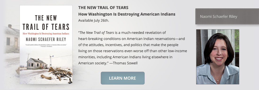 The New Trail of Tears: How Washington Is Destroying American Indians, by Naomi Schaefer Riley